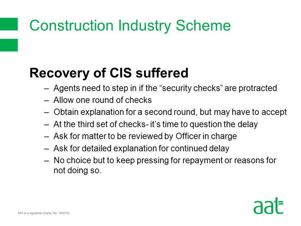 Recovery of CIS suffered –Agents need to step in if the security checks are protracted –Allow one round of checks –Obtain explanation for a second round, but may have to accept –At the third set of checks- it's time to question the delay –Ask for matter to be reviewed by Officer in charge –Ask for detailed explanation for continued delay –No choice but to keep pressing for repayment or reasons for not doing so.