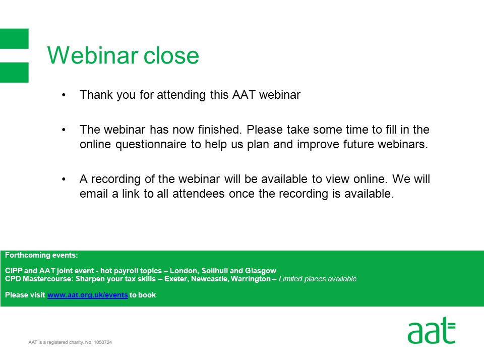 Thank you for attending this AAT webinar The webinar has now finished.