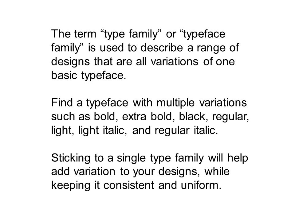 The term type family or typeface family is used to describe a range of designs that are all variations of one basic typeface.