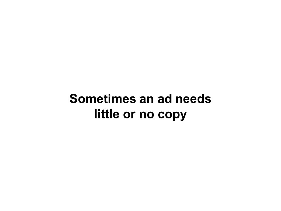 Sometimes an ad needs little or no copy