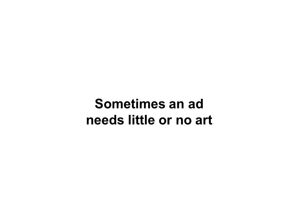Sometimes an ad needs little or no art