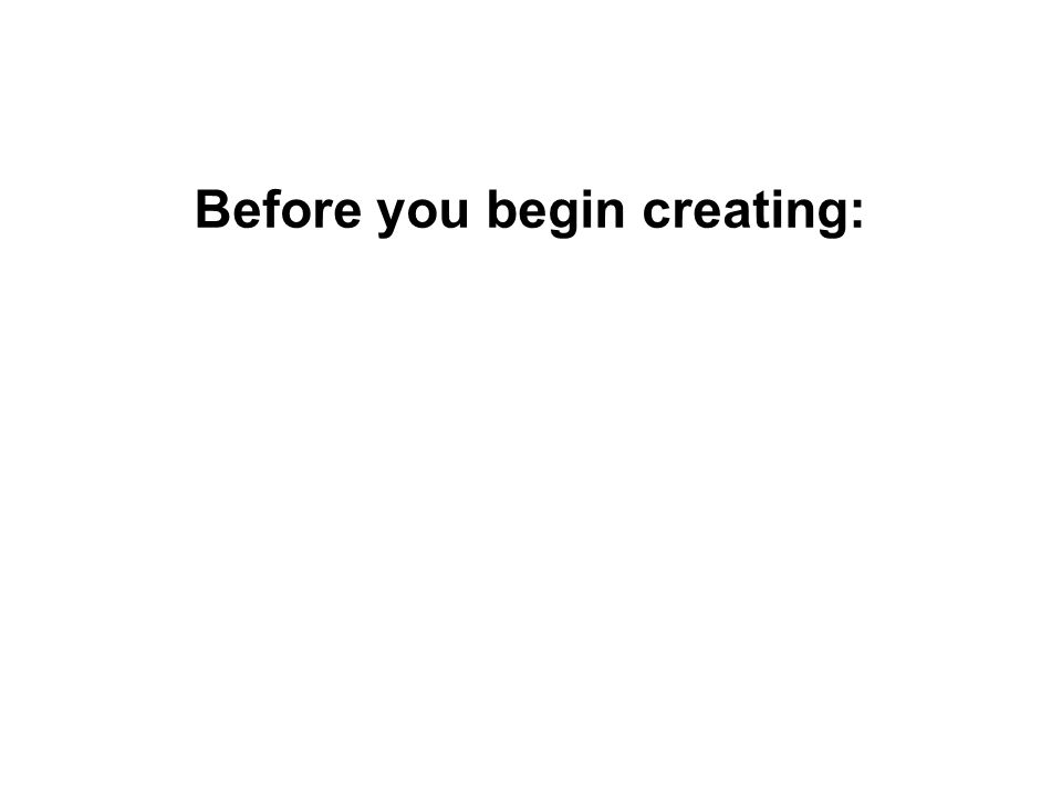 Before you begin creating: