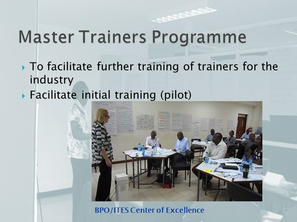 BPO/ITES Center of Excellence  To facilitate further training of trainers for the industry  Facilitate initial training (pilot)