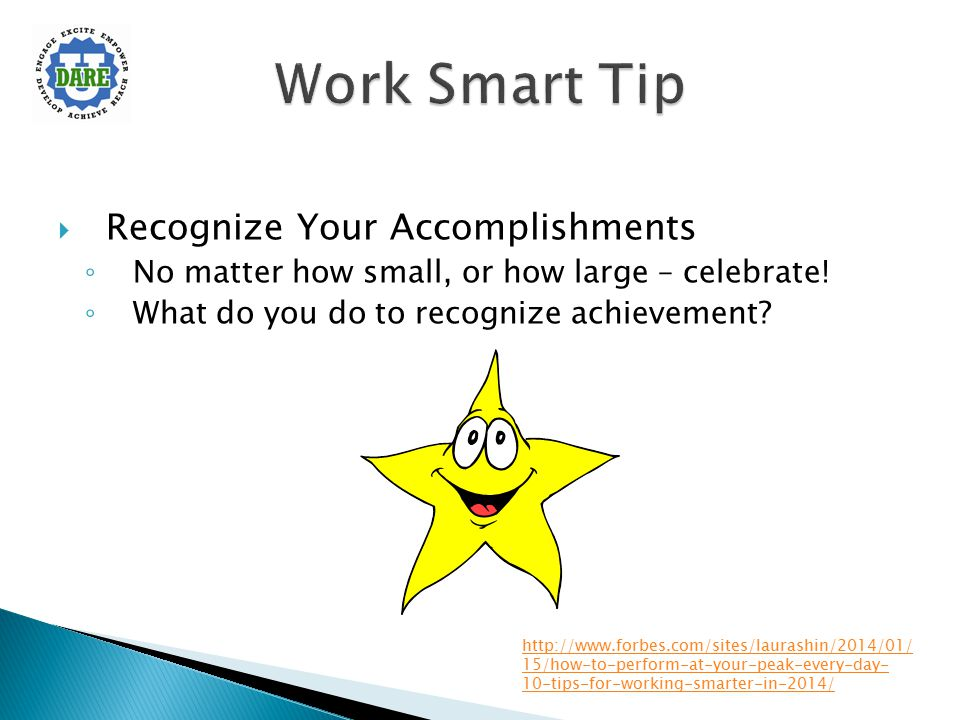  Recognize Your Accomplishments ◦ No matter how small, or how large – celebrate! ◦ What do you do to recognize achievement? http://www.forbes.com/sit