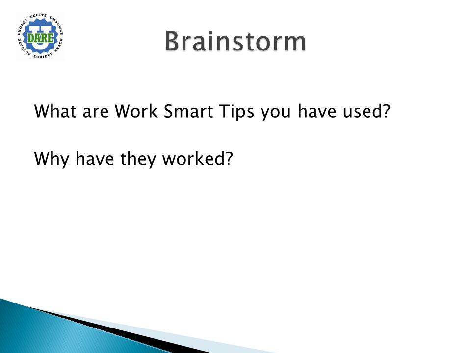 What are Work Smart Tips you have used? Why have they worked?