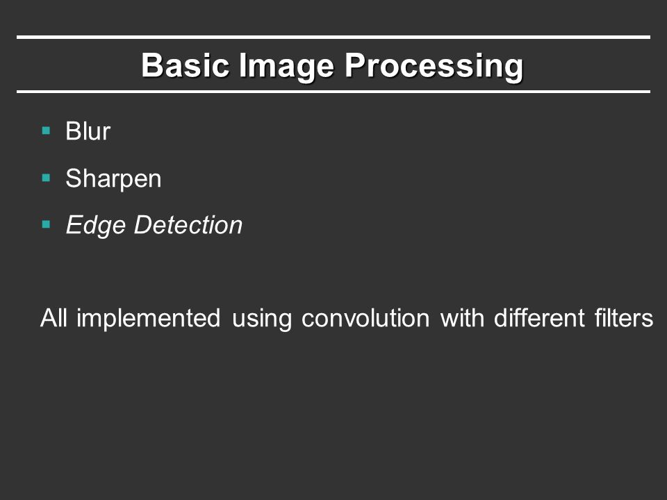 Basic Image Processing  Blur  Sharpen  Edge Detection All implemented using convolution with different filters