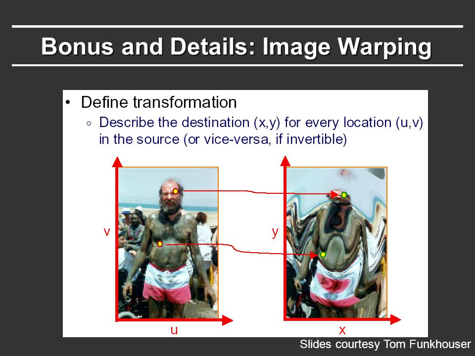 Bonus and Details: Image Warping Slides courtesy Tom Funkhouser