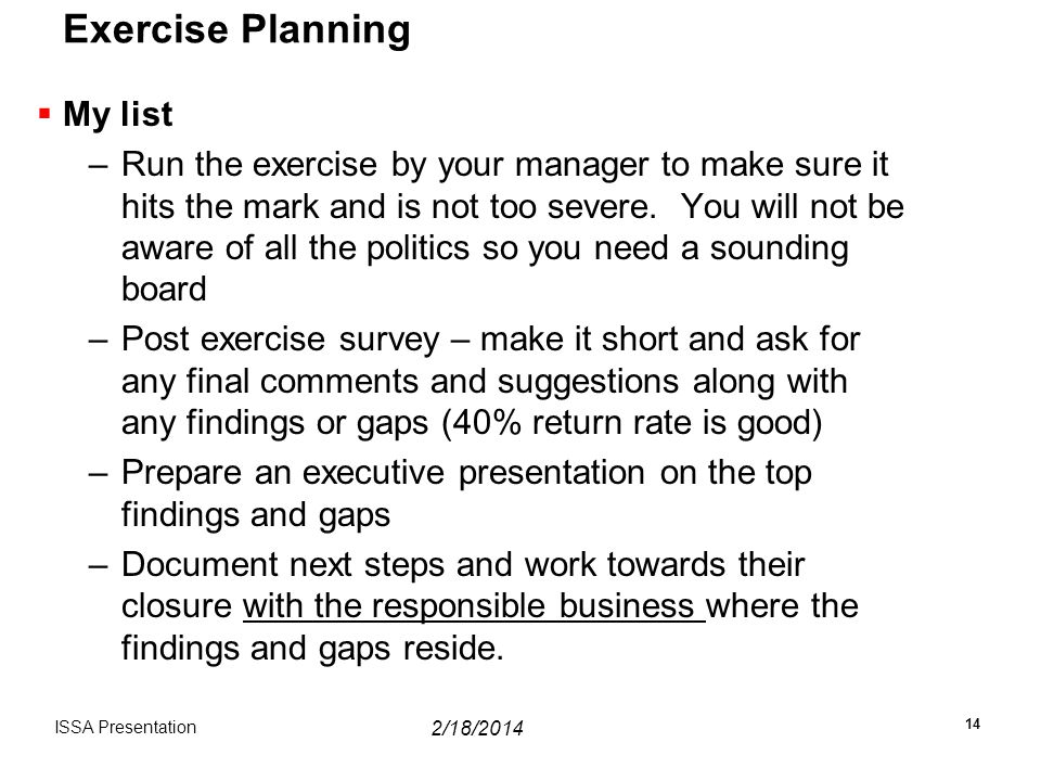 Exercise Planning  My list –Run the exercise by your manager to make sure it hits the mark and is not too severe.