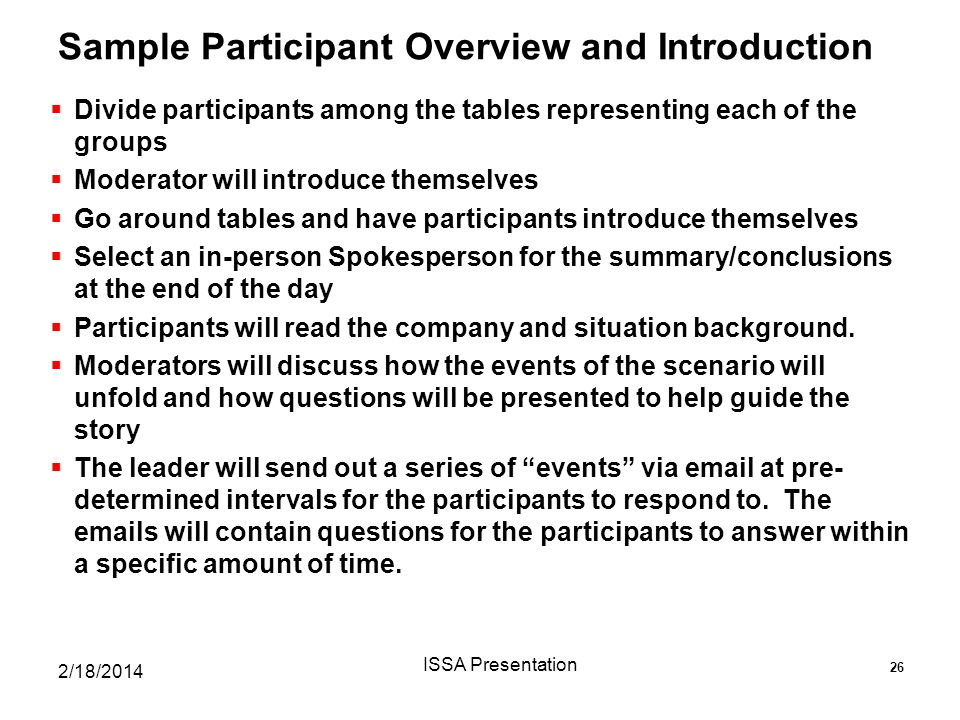 Sample Participant Overview and Introduction  Divide participants among the tables representing each of the groups  Moderator will introduce themselves  Go around tables and have participants introduce themselves  Select an in-person Spokesperson for the summary/conclusions at the end of the day  Participants will read the company and situation background.