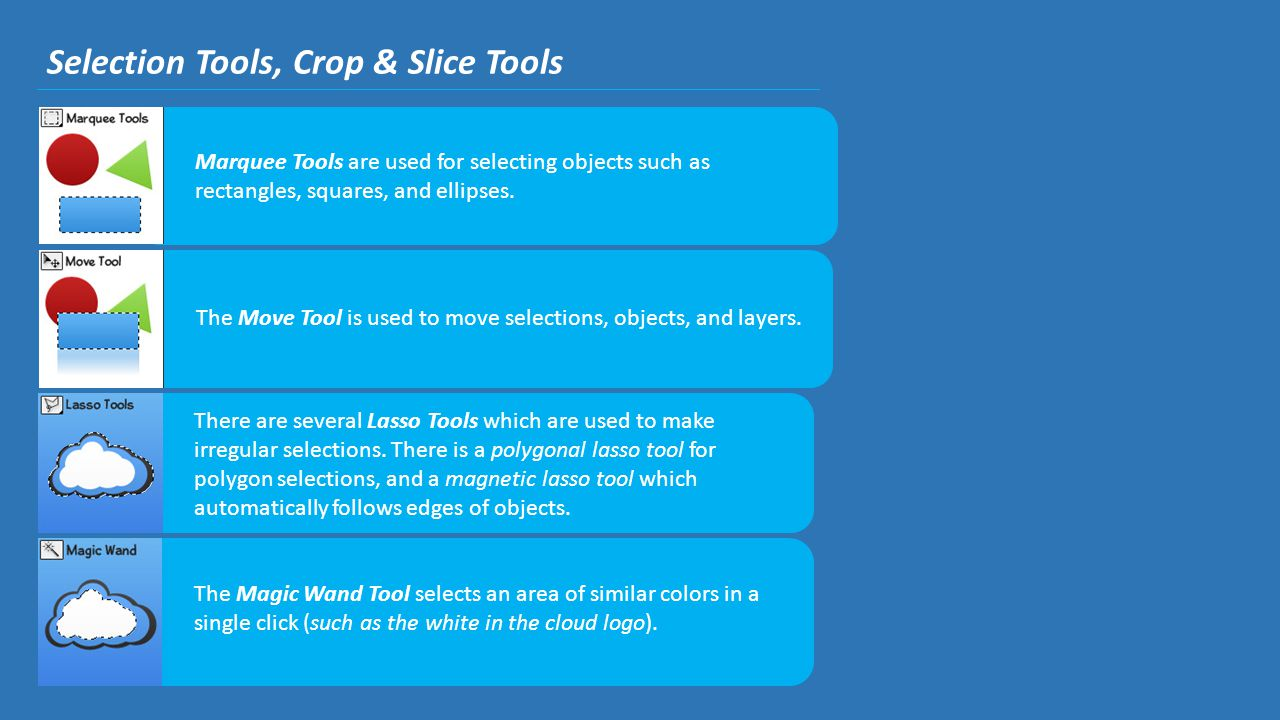 Selection Tools, Crop & Slice Tools Marquee Tools are used for selecting objects such as rectangles, squares, and ellipses. The Move Tool is used to m