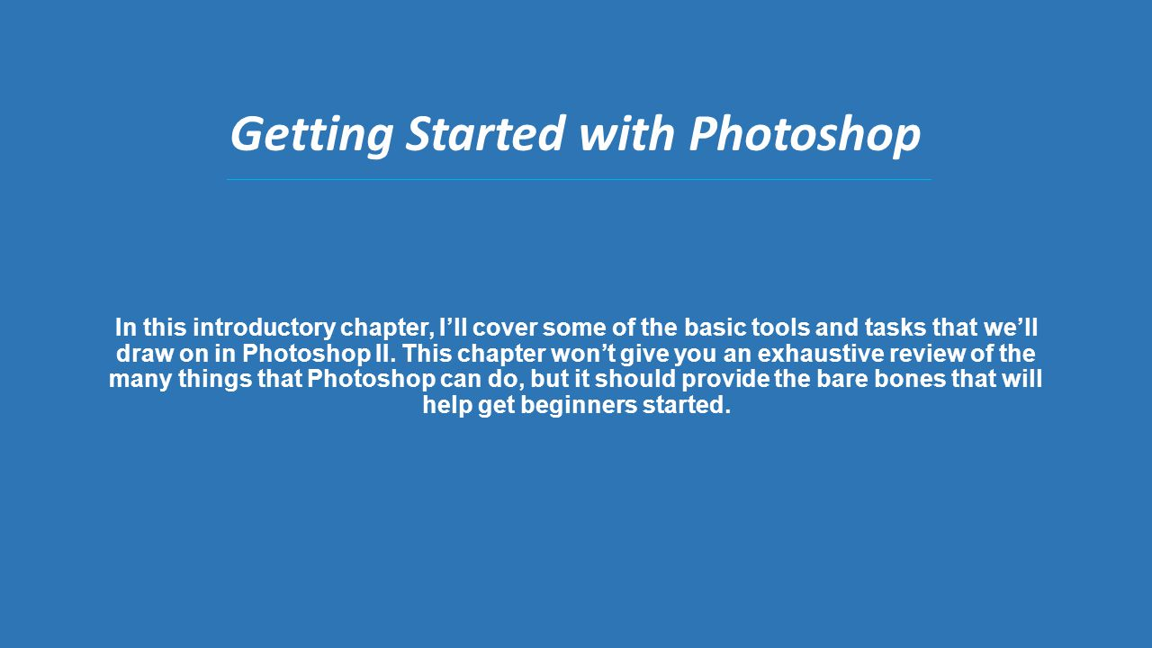 In this introductory chapter, I'll cover some of the basic tools and tasks that we'll draw on in Photoshop II.