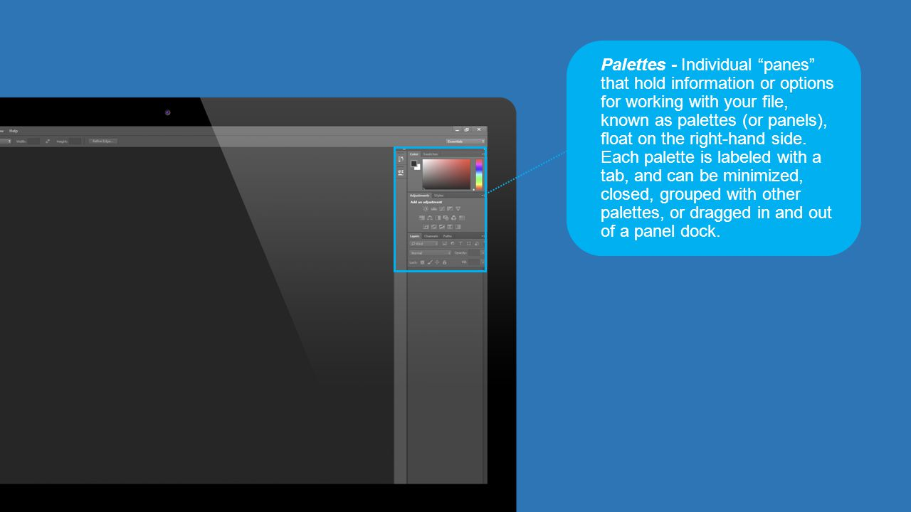 """Palettes - Individual """"panes"""" that hold information or options for working with your file, known as palettes (or panels), float on the right-hand side"""