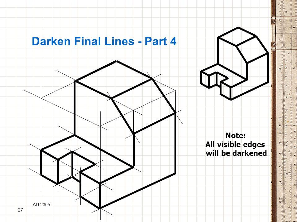 AU 2005 27 Darken Final Lines - Part 4 Note: All visible edges will be darkened