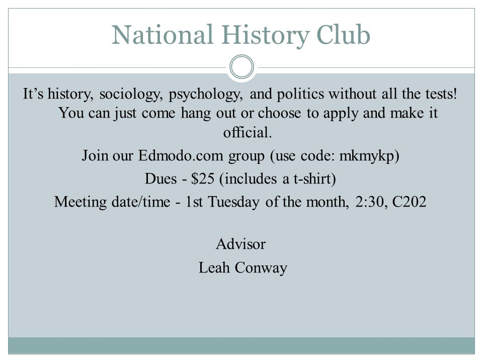 National History Club It's history, sociology, psychology, and politics without all the tests.