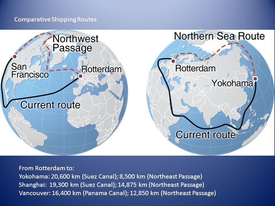 Comparative Shipping Routes From Rotterdam to: Yokohama: 20,600 km (Suez Canal); 8,500 km (Northeast Passage) Shanghai: 19,300 km (Suez Canal); 14,875 km (Northeast Passage) Vancouver: 16,400 km (Panama Canal); 12,850 km (Northeast Passage)