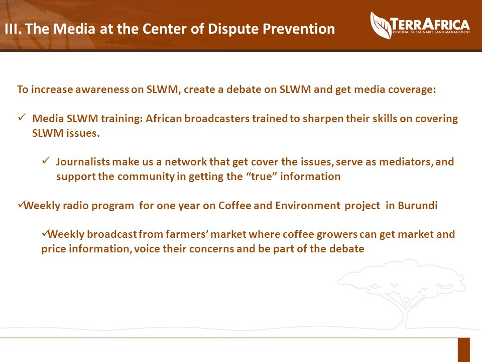 III. The Media at the Center of Dispute Prevention To increase awareness on SLWM, create a debate on SLWM and get media coverage: Media SLWM training: