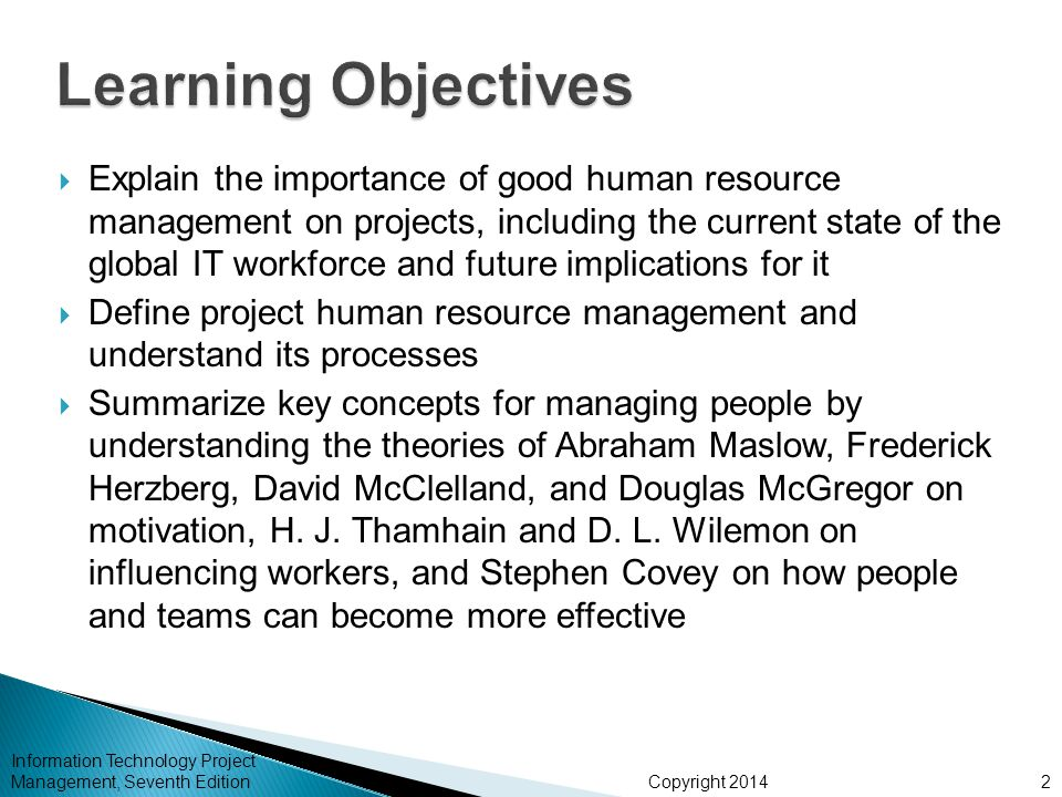 Copyright 2014  When resources are used on a more constant basis, they require less management  It may enable project managers to use a just-in- time inventory type of policy for using subcontractors or other expensive resources  It results in fewer problems for project personnel and accounting department  It often improves morale Information Technology Project Management, Seventh Edition43