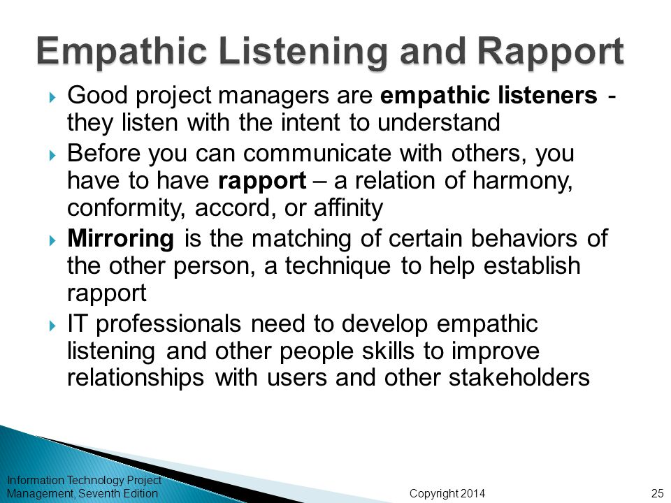 Copyright 2014  Good project managers are empathic listeners - they listen with the intent to understand  Before you can communicate with others, yo