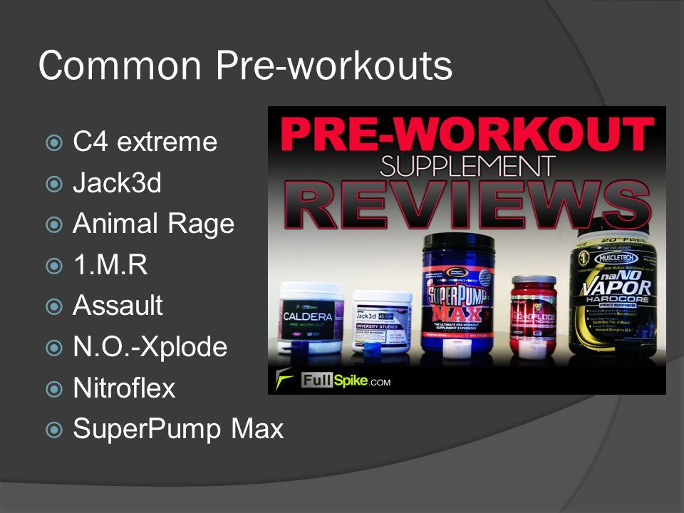 Common Pre-workouts  C4 extreme  Jack3d  Animal Rage  1.M.R  Assault  N.O.-Xplode  Nitroflex  SuperPump Max