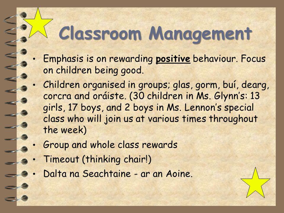 Classroom Management Emphasis is on rewarding positive behaviour.