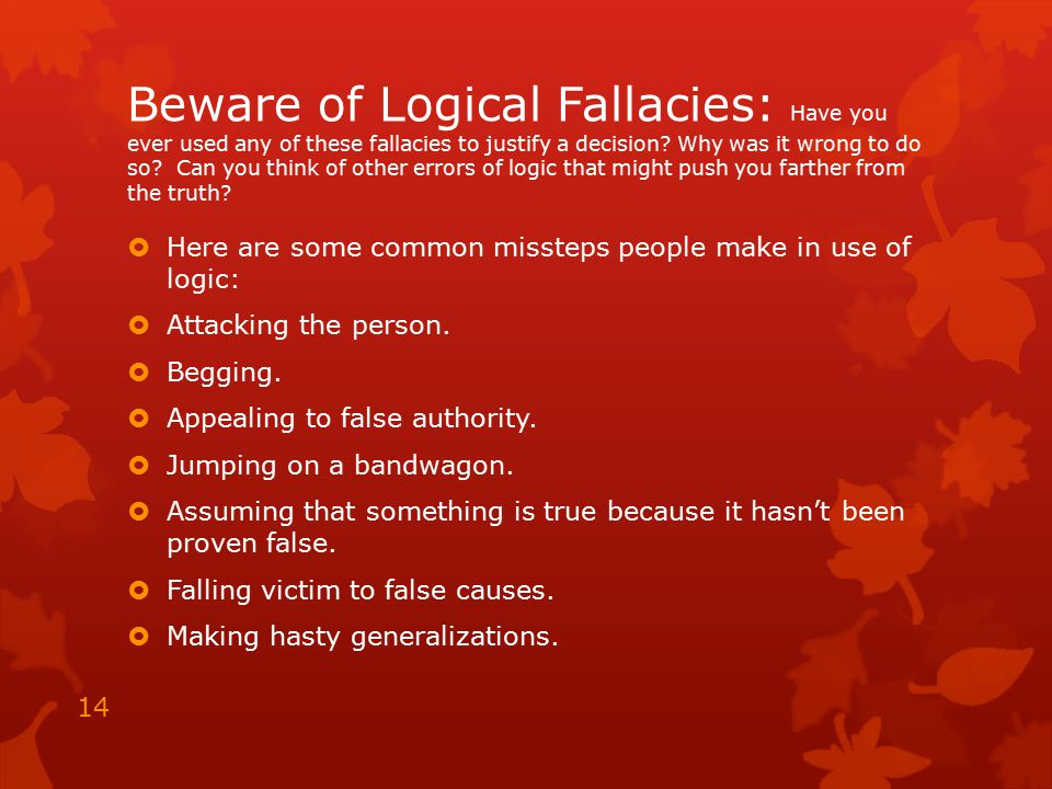 Beware of Logical Fallacies: Have you ever used any of these fallacies to justify a decision? Why was it wrong to do so? Can you think of other errors