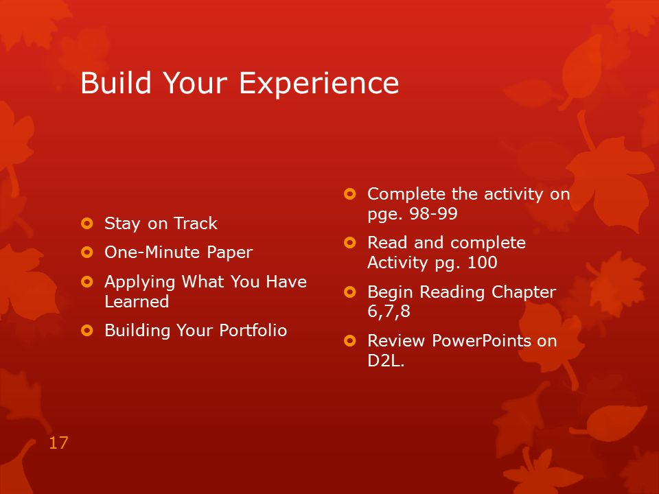 Build Your Experience  Stay on Track  One-Minute Paper  Applying What You Have Learned  Building Your Portfolio  Complete the activity on pge. 98