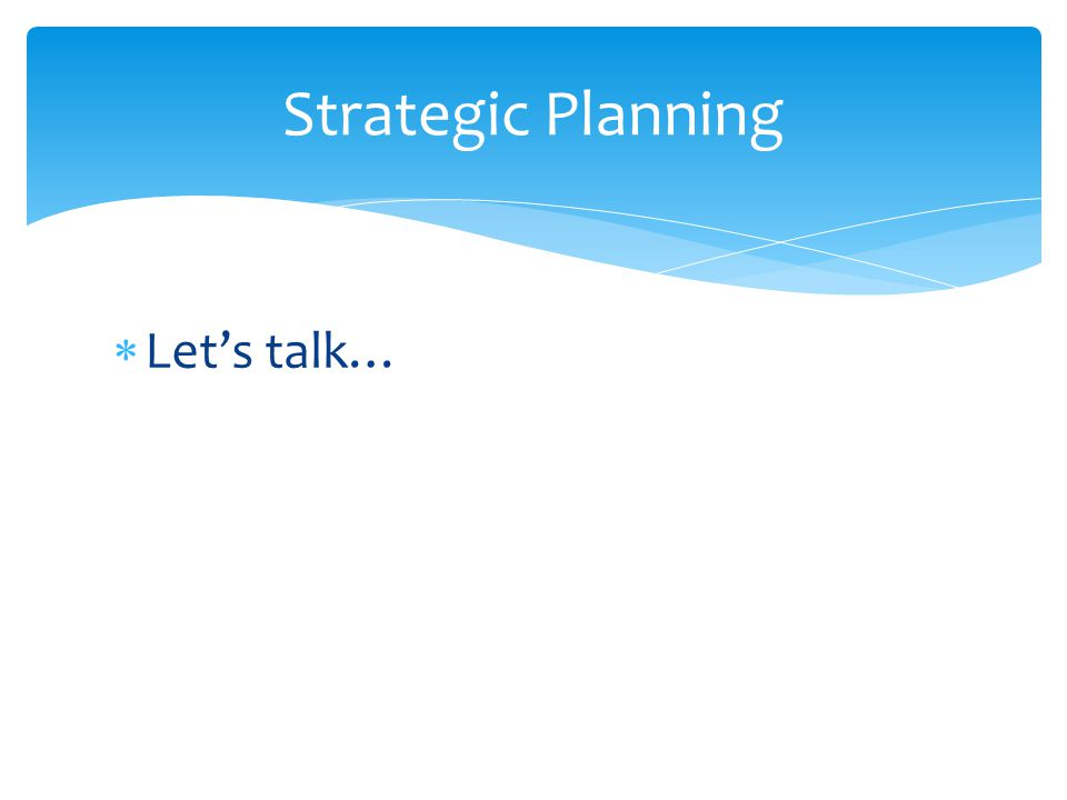  Let's talk… Strategic Planning