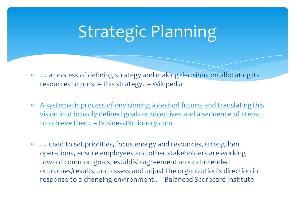  … a process of defining strategy and making decisions on allocating its resources to pursue this strategy.. – Wikipedia  A systematic process of en