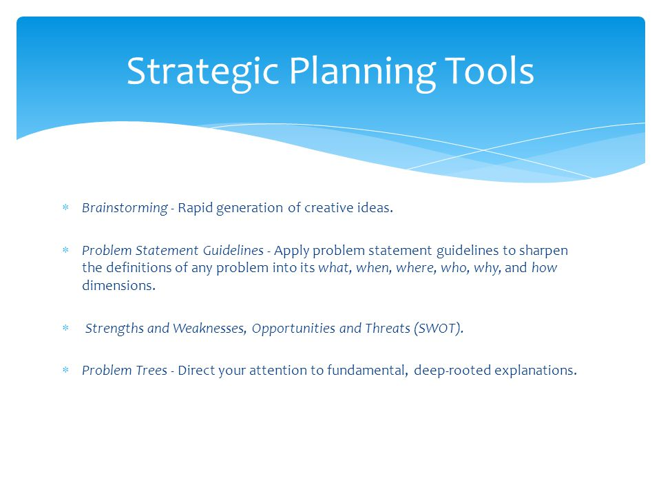  Brainstorming - Rapid generation of creative ideas.  Problem Statement Guidelines - Apply problem statement guidelines to sharpen the definitions o