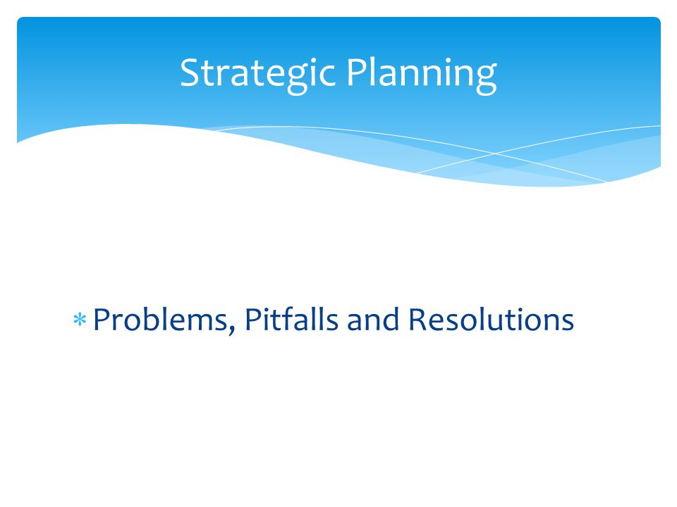  Problems, Pitfalls and Resolutions Strategic Planning