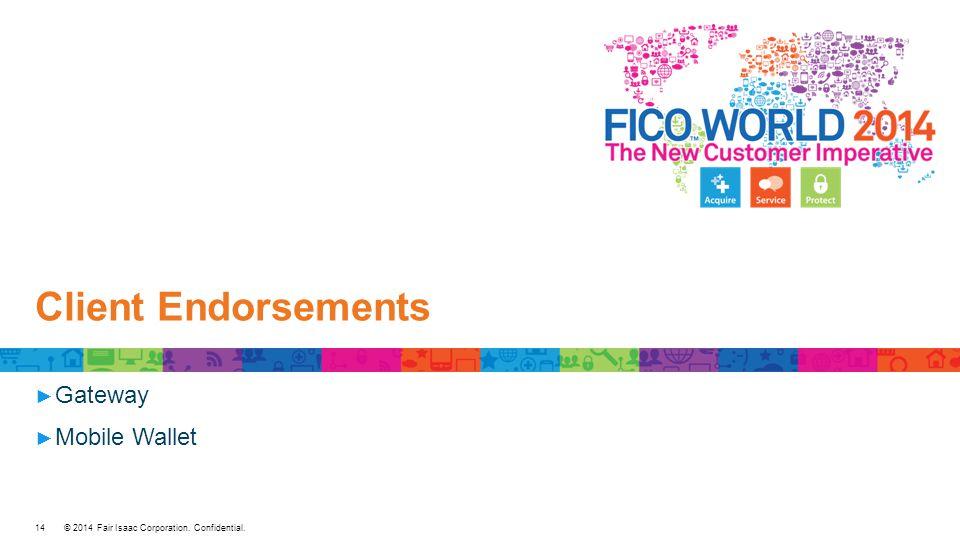 © 2014 Fair Isaac Corporation. Confidential. Client Endorsements ► Gateway ► Mobile Wallet 14