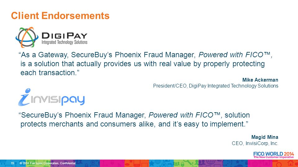 """© 2014 Fair Isaac Corporation. Confidential. Client Endorsements """"SecureBuy's Phoenix Fraud Manager, Powered with FICO™, solution protects merchants a"""