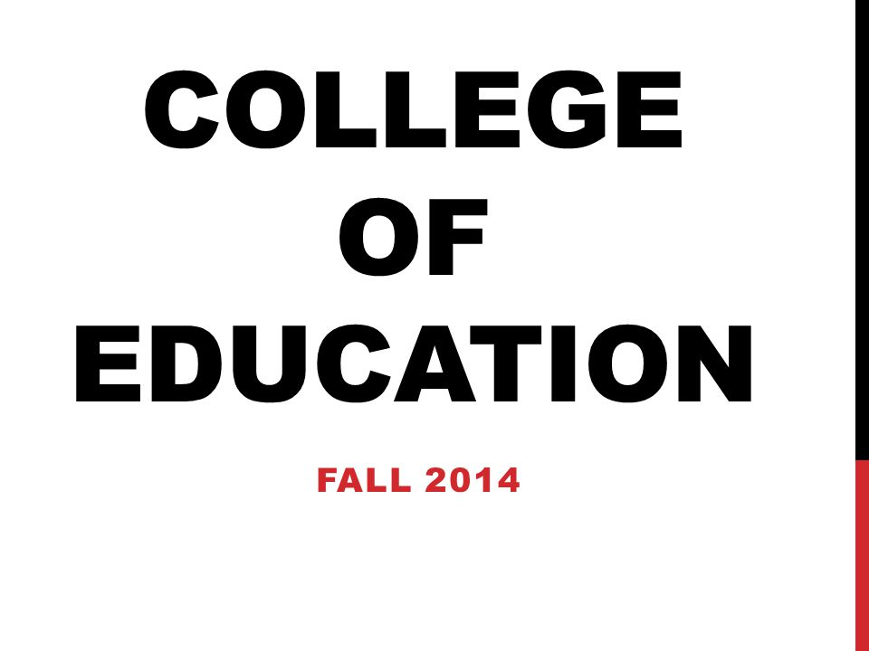 COLLEGE OF EDUCATION FALL 2014