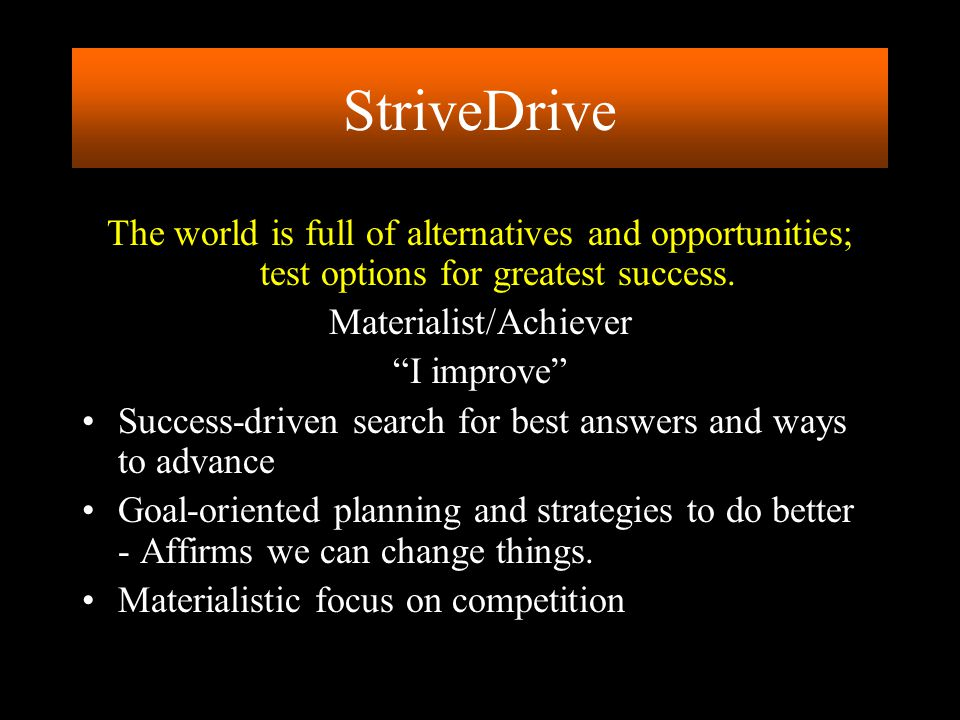 """The world is full of alternatives and opportunities; test options for greatest success. Materialist/Achiever """"I improve"""" Success-driven search for bes"""