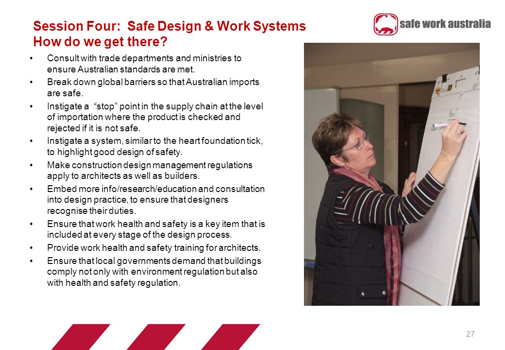 Session Four: Safe Design & Work Systems How do we get there.