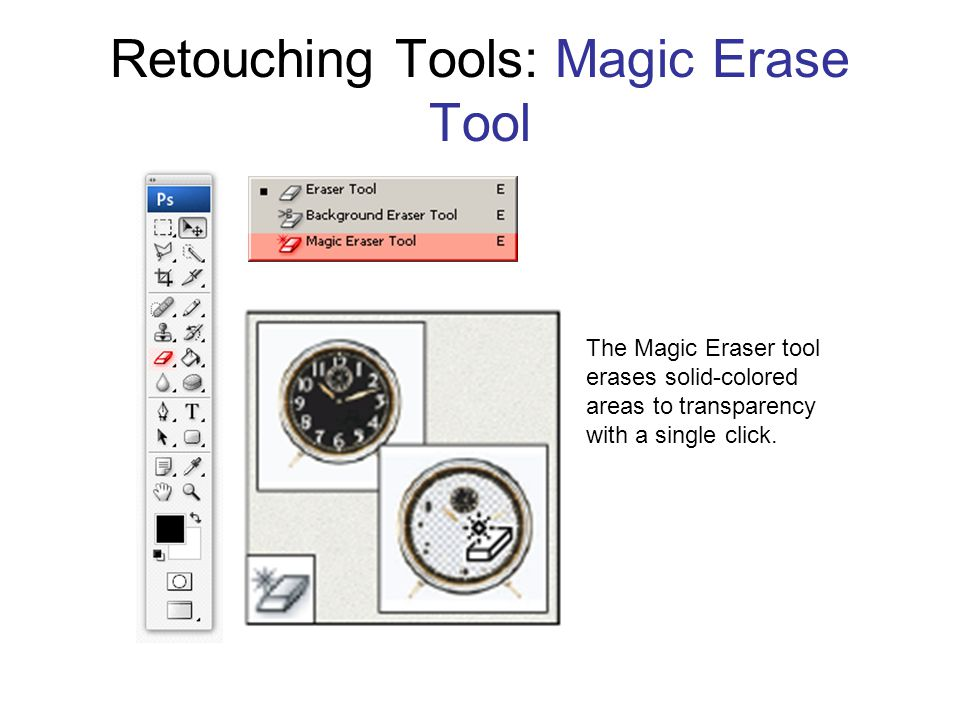 Retouching Tools: Magic Erase Tool The Magic Eraser tool erases solid-colored areas to transparency with a single click.