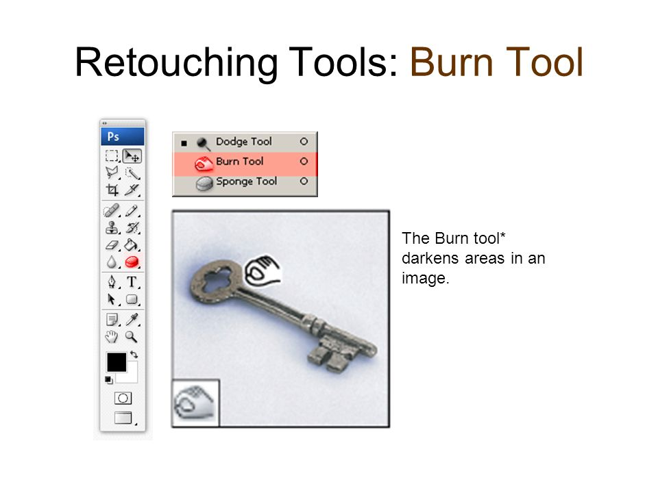 Retouching Tools: Burn Tool The Burn tool* darkens areas in an image.