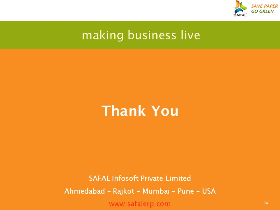 14 Thank You making business live SAFAL Infosoft Private Limited Ahmedabad – Rajkot – Mumbai – Pune – USA www.safalerp.com