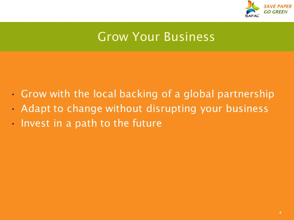 4 Grow Your Business Grow with the local backing of a global partnership Adapt to change without disrupting your business Invest in a path to the future