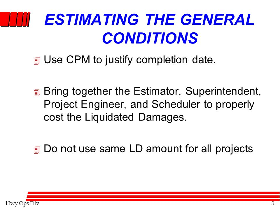 Hwy Ops Div3 ESTIMATING THE GENERAL CONDITIONS 4 Use CPM to justify completion date.