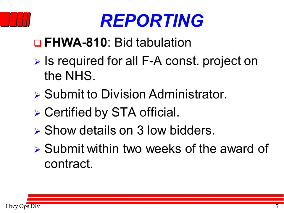 Hwy Ops Div5 REPORTING  FHWA-810: Bid tabulation  Is required for all F-A const.