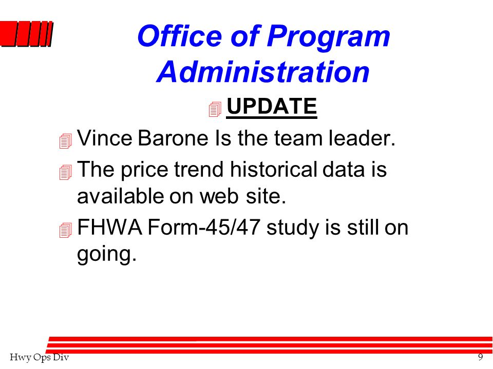 Hwy Ops Div9 Office of Program Administration 4 UPDATE 4 Vince Barone Is the team leader.