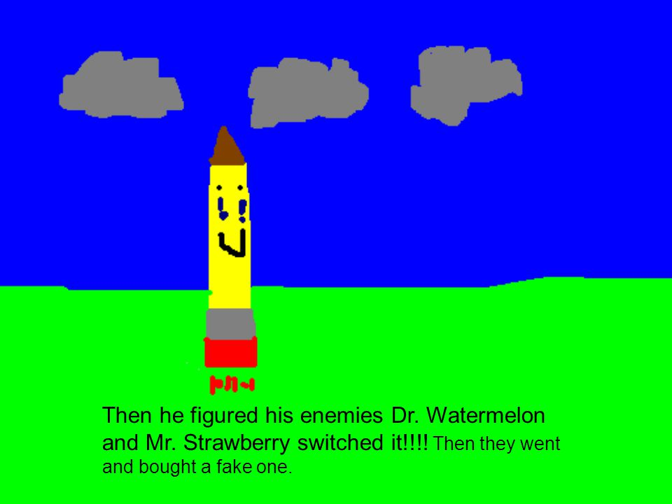 Then he figured his enemies Dr. Watermelon and Mr.