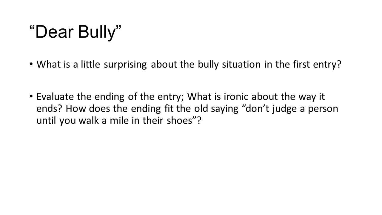 """""""Dear Bully"""" What is a little surprising about the bully situation in the first entry? Evaluate the ending of the entry; What is ironic about the way"""