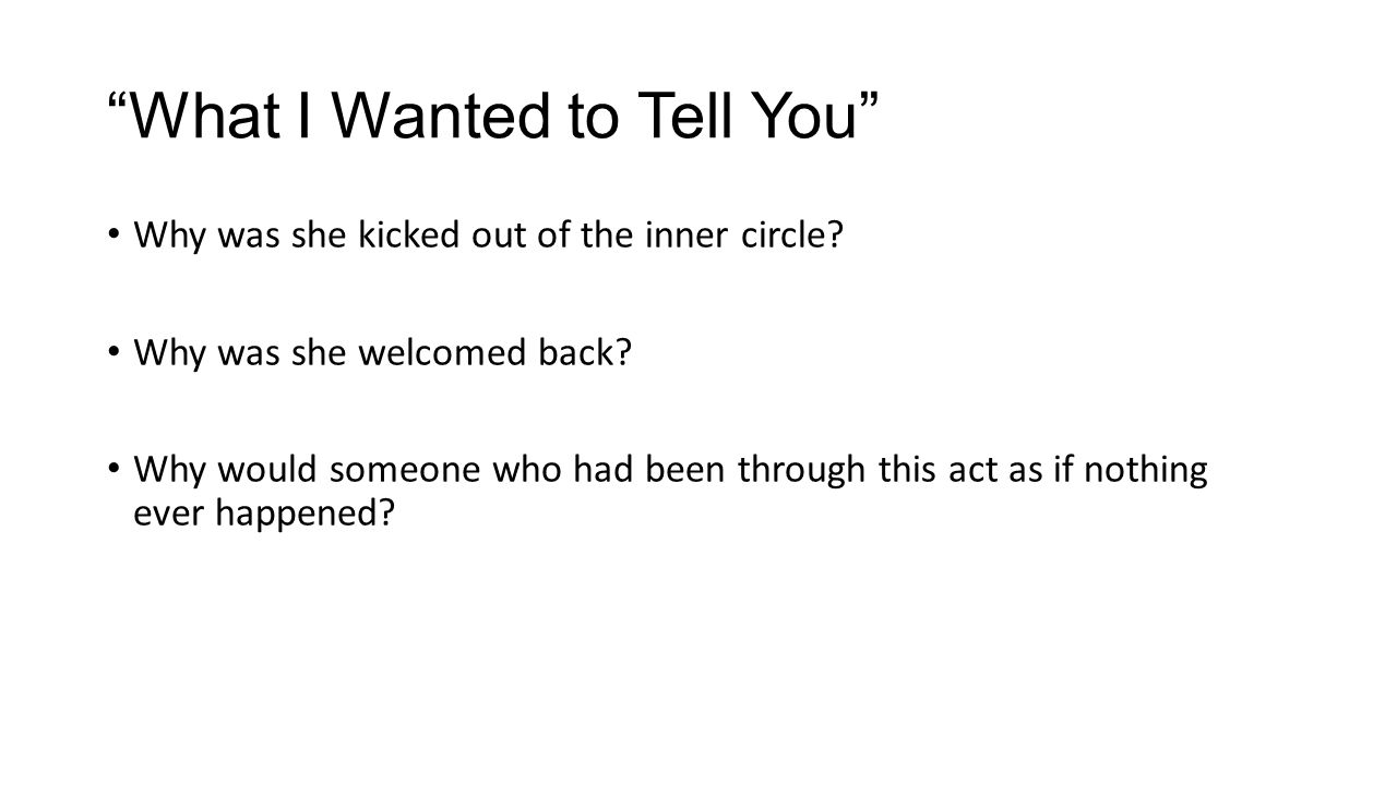 """""""What I Wanted to Tell You"""" Why was she kicked out of the inner circle? Why was she welcomed back? Why would someone who had been through this act as"""