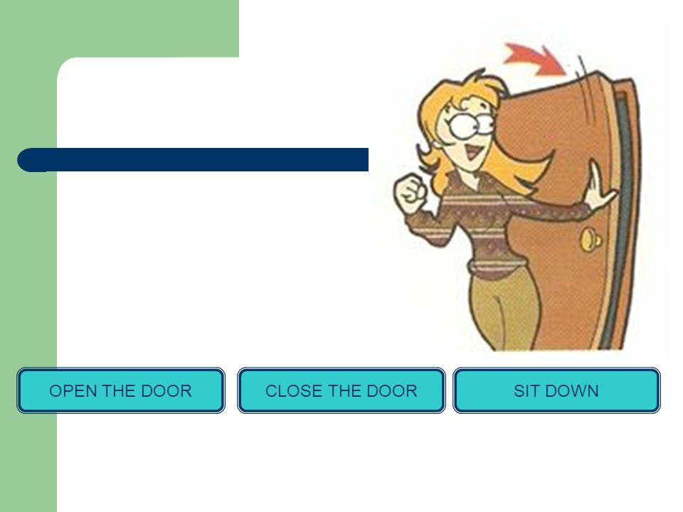 OPEN THE DOORCLOSE THE DOORSIT DOWN