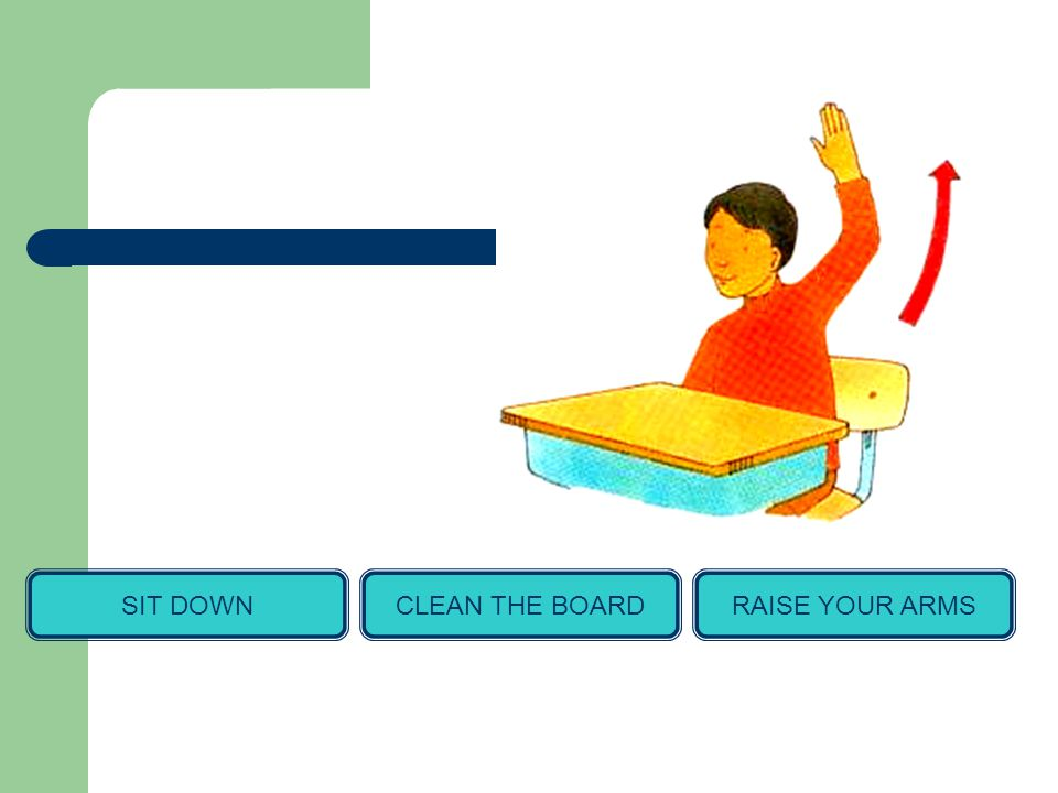 SIT DOWNCLEAN THE BOARDRAISE YOUR ARMS