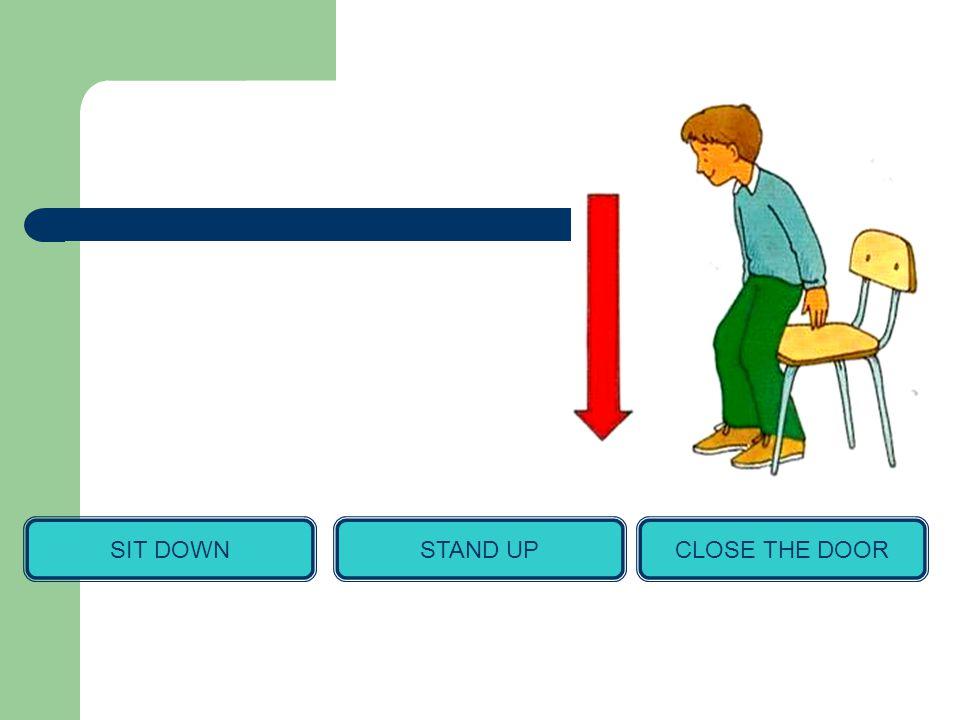SIT DOWNSTAND UPCLOSE THE DOOR