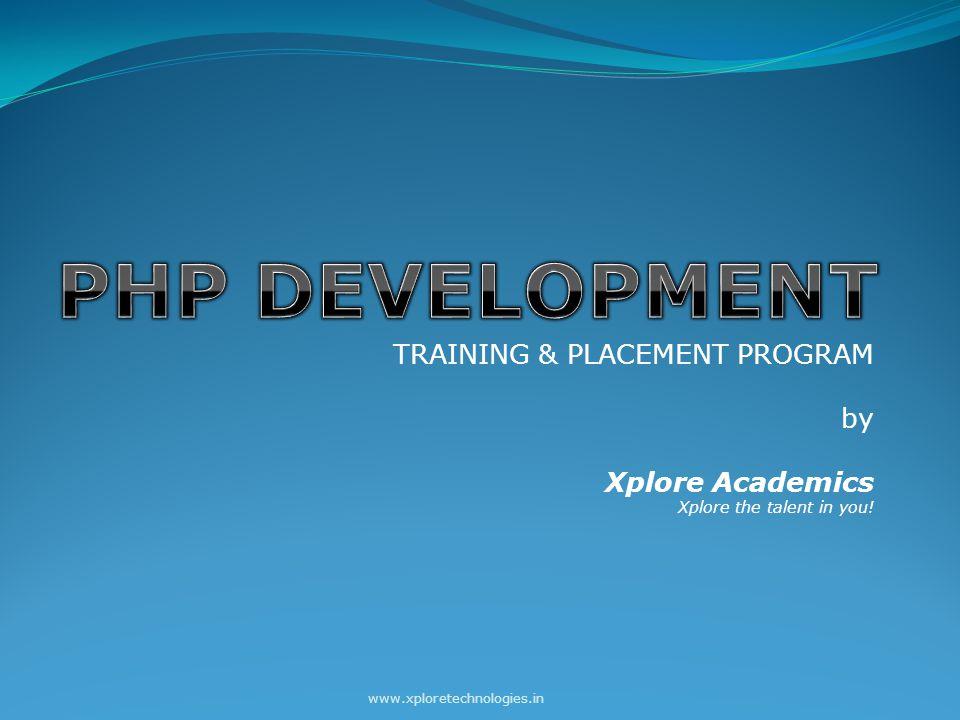 TRAINING & PLACEMENT PROGRAM by Xplore Academics Xplore the talent in you! www.xploretechnologies.in