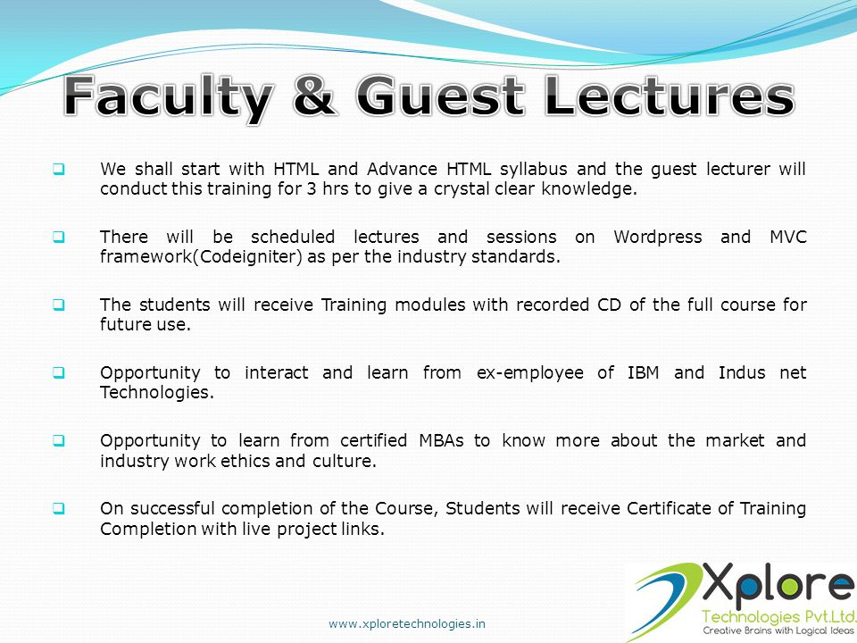  We shall start with HTML and Advance HTML syllabus and the guest lecturer will conduct this training for 3 hrs to give a crystal clear knowledge. 